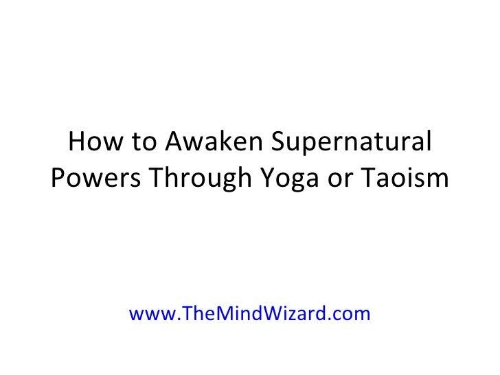 How to Awaken Supernatural Powers Through Yoga or Taoism www.TheMindWizard.com