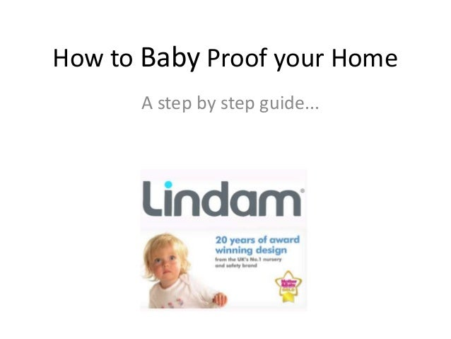 How to Baby Proof your Home      A step by step guide...