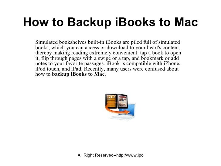 How to Backup iBooks to Mac Simulated bookshelves built-in iBooks are piled full of simulated books, which you can access ...