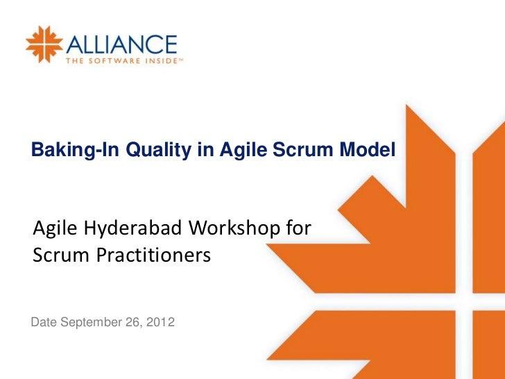 Baking-In Quality in Agile Scrum ModelAgile Hyderabad Workshop forScrum PractitionersDate September 26, 2012