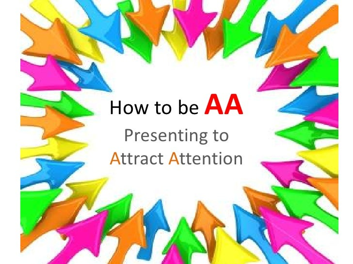 How To Be AA - Presenting to Attract Attention