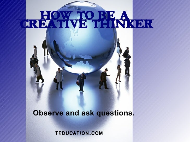 How To Be A Creative Thinker
