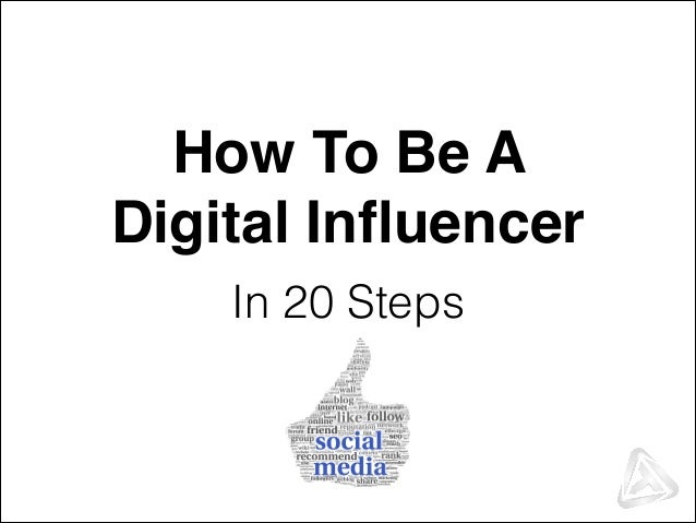 How To Be A Digital Influencer (in 20 easy steps)