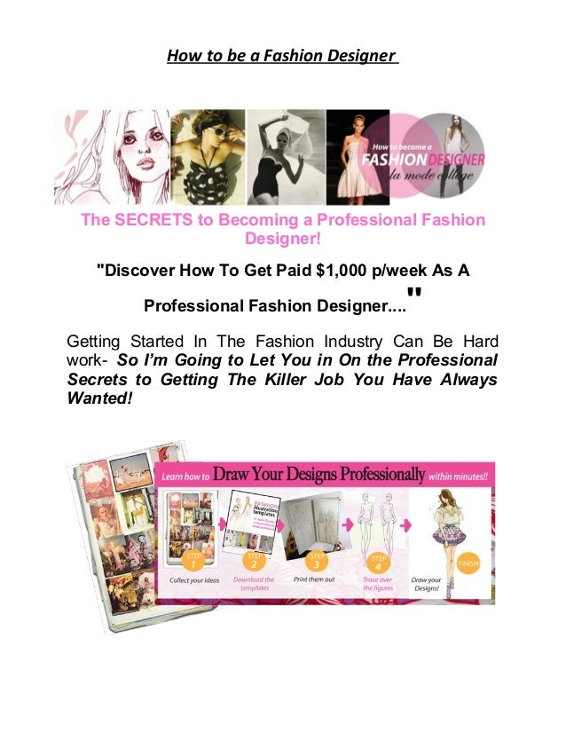 How to be a Fashion Designer The SECRETS to Becoming a Professional Fashion Designer! ''Discover How To Get Paid $1,000 p/...