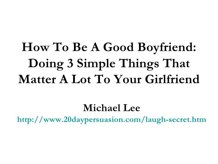 How To Be A Good Boyfriend: Doing 3 Simple Things That Matter A Lot To Your Girlfriend