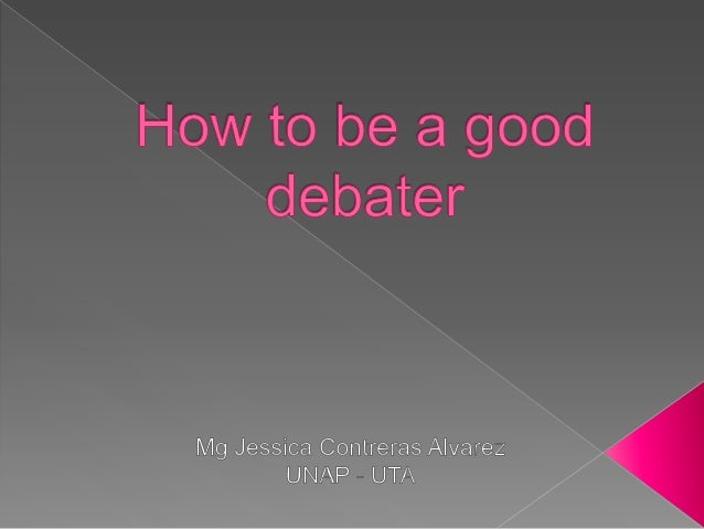  Besides the importance of the topicc thereare some other aspects to consider whendebating such as….. The essential elem...
