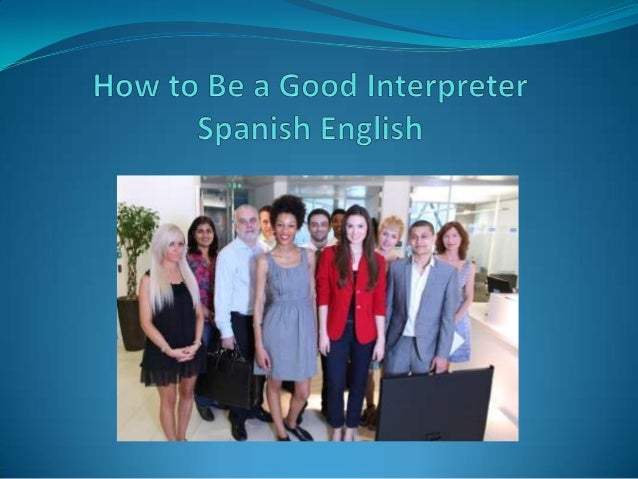 How to be a good interpreter spanish english