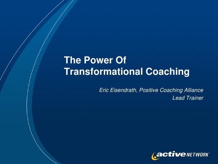 The Power OfTransformational Coaching      Eric Eisendrath, Positive Coaching Alliance                                    ...