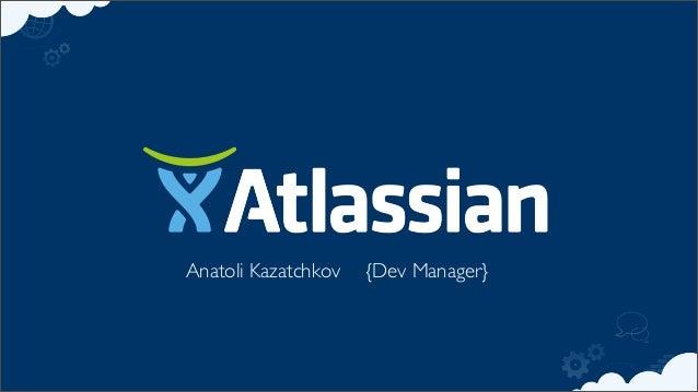 Anatoli Kazatchkov {Dev Manager}