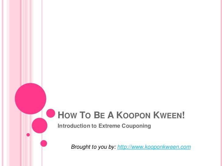 How To Be A Koopon Kween!<br />Introduction to Extreme Couponing<br />Brought to you by: http://www.kooponkween.com<br />
