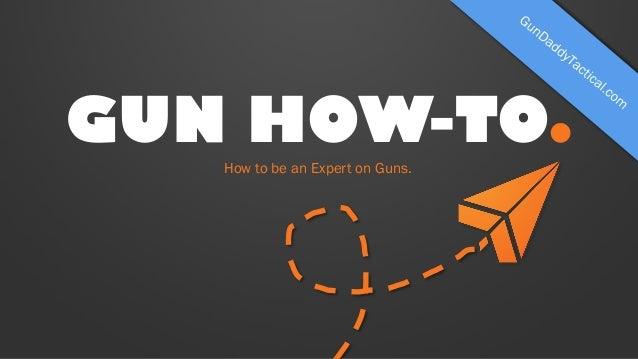 How to be an expert on guns