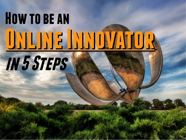 How to be anOnline Innovatorin 5 Steps
