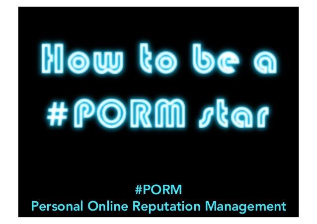 #PORM  Personal Online Reputation Management