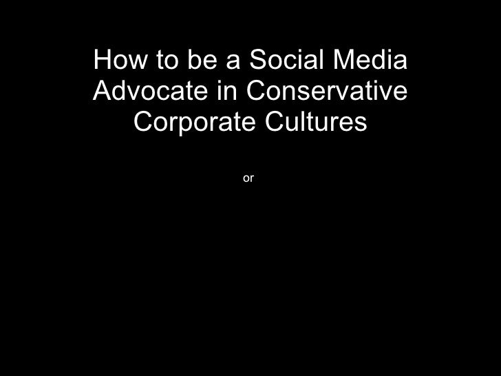 How to be a Social Media Advocate in Conservative Corporate Cultures Everything I needed to know about business I learned ...