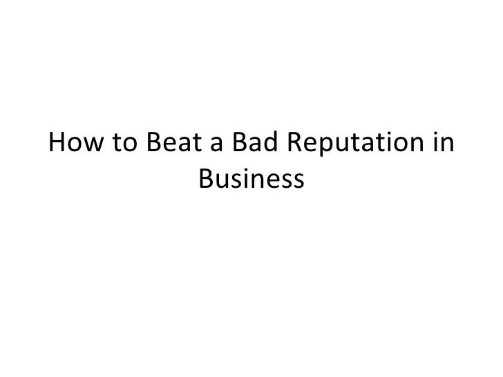 How to beat a bad reputation in business