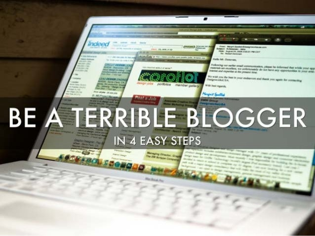 How To Be A Terrible Blogger: 4 Easy Steps