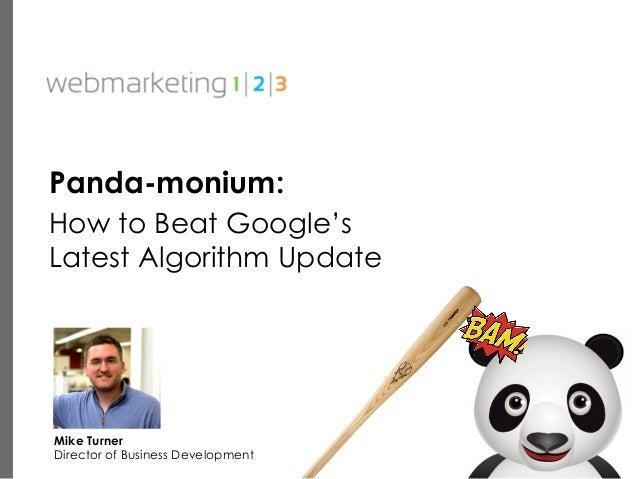 Panda-monium:How to Beat Google'sLatest Algorithm UpdateMike TurnerDirector of Business Development