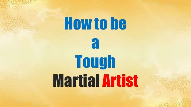 How to be a Tough Martial Artist