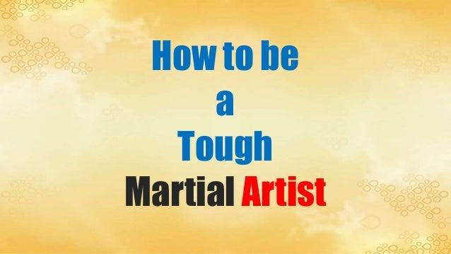 How to be a tough martial artist