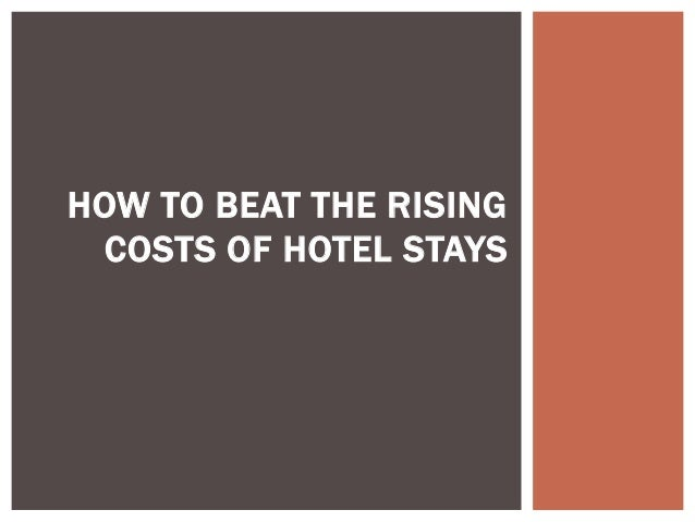 HOW TO BEAT THE RISINGCOSTS OF HOTEL STAYS