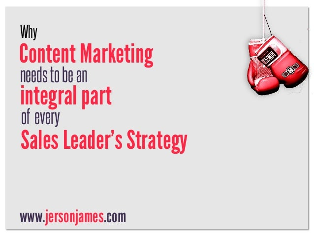 WhyContent Marketingneeds to be anintegral partof everySales Leader's Strategywww.jersonjames.com