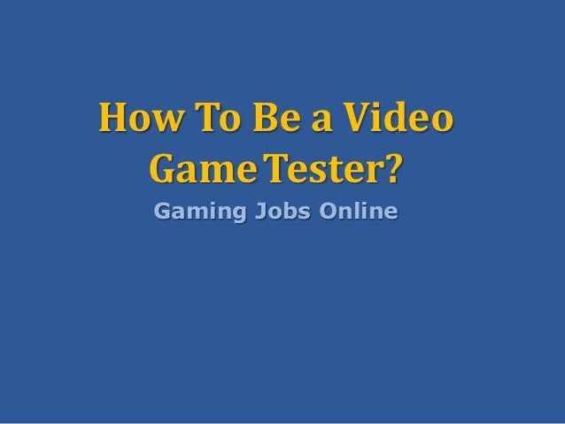 How to be a video game tester