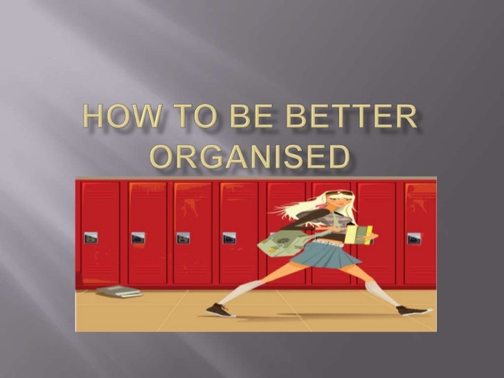 How to be better organised <br />