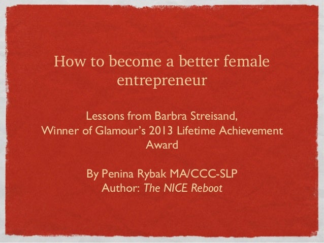How to become a better female  entrepreneur Lessons from Barbra Streisand, Winner of Glamour's 2013 Lifetime Achievement A...