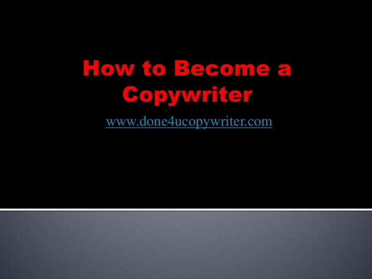 How to Become a Copywriter<br />www.done4ucopywriter.com<br />