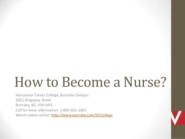 How to Become a Nurse? Vancouver Career College, Burnaby Campus 5021 Kingsway Street Burnaby, BC, V5H 4A5 Call for more in...