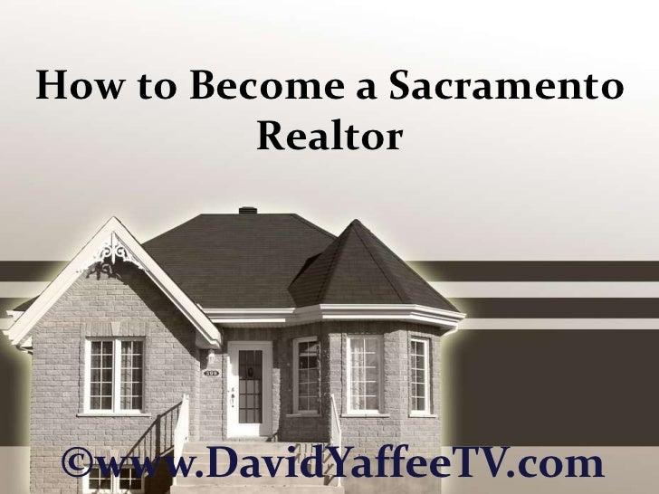 How to Become a Sacramento Realtor<br />©www.DavidYaffeeTV.com<br />