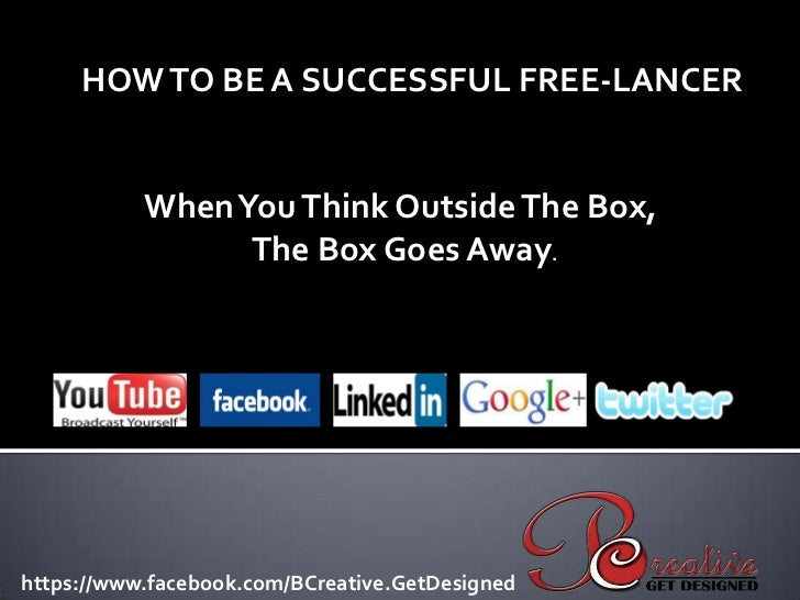 HOW TO BE A SUCCESSFUL FREE-LANCER           When You Think Outside The Box,                 The Box Goes Away.https://www...