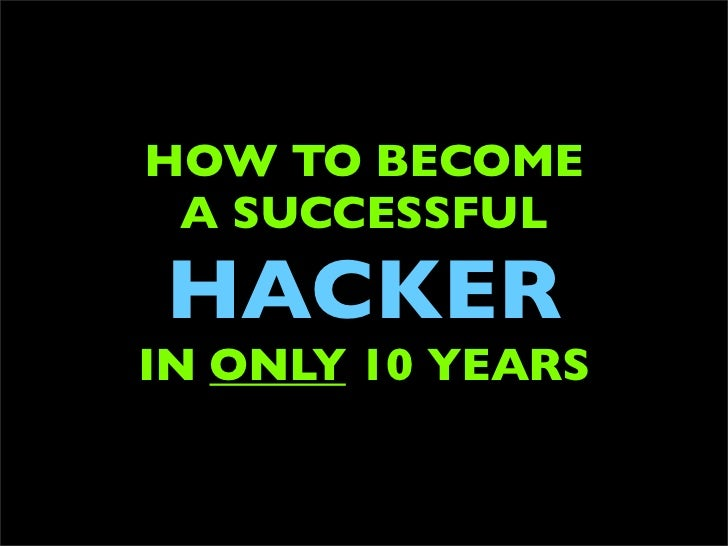 How To Become A Successful Hacker In Only 10 Years
