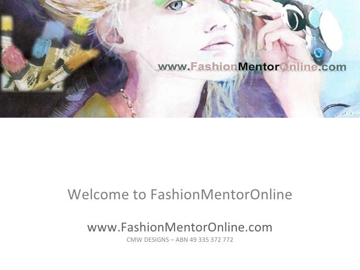Welcome to FashionMentorOnline www.FashionMentorOnline.com CMW DESIGNS – ABN 49 335 372 772
