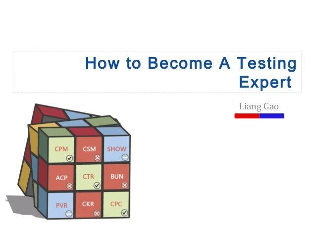 How to Become A TestingExpertLiang Gao