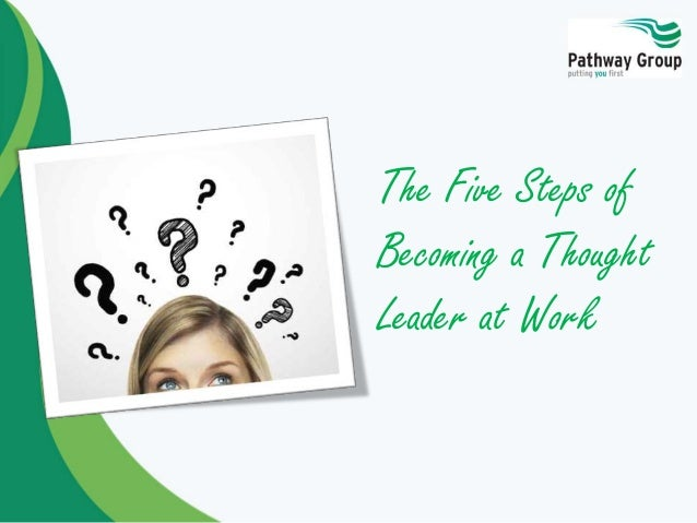 The Five Steps of Becoming a Thought Leader at Work