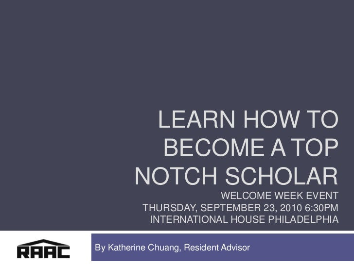 Learn How to become a top notch scholarWelcome Week EventThursday, September 23, 2010 6:30pm  International House Philadel...