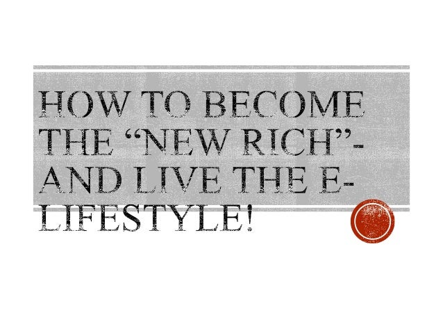 How to become the new rich and live the e lifestyle