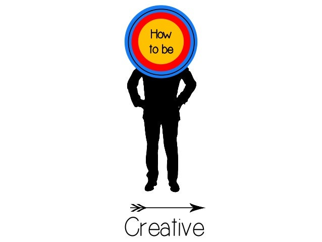 How  to beCreative