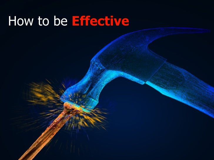 How To Be Effective