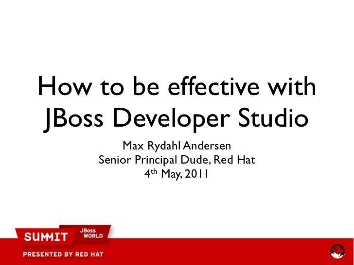 How to be effective withJBoss Developer Studio         Max Rydahl Andersen     Senior Principal Dude, Red Hat             ...