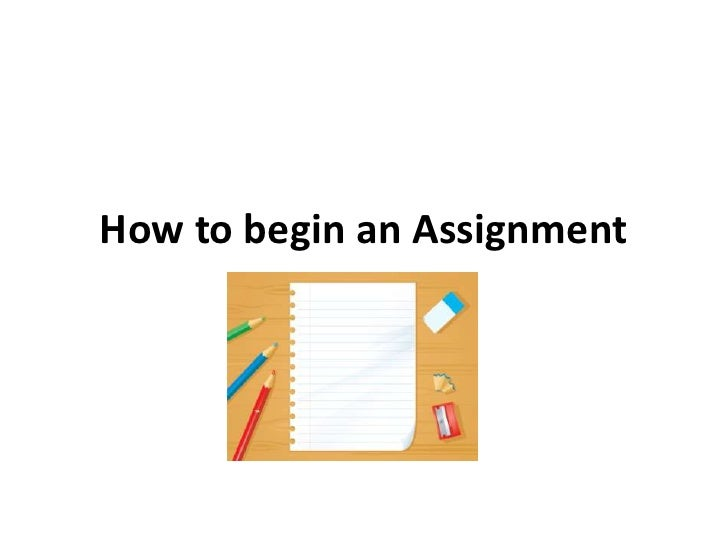 How to begin an assignment