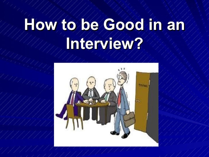 How to be Good in an     Interview?