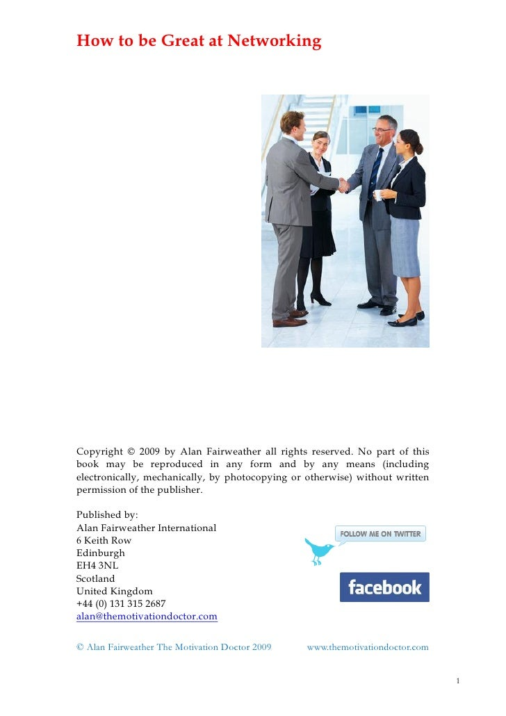 How to be Great at Networking     Copyright © 2009 by Alan Fairweather all rights reserved. No part of this book may be re...