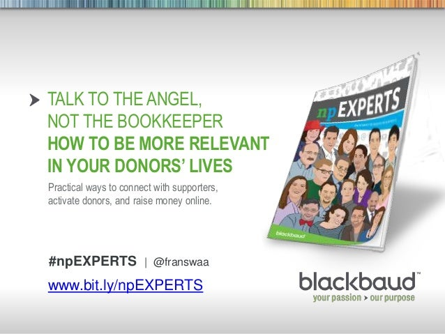 8/30/2013 Footer 1 TALK TO THE ANGEL, NOT THE BOOKKEEPER HOW TO BE MORE RELEVANT IN YOUR DONORS' LIVES Practical ways to c...