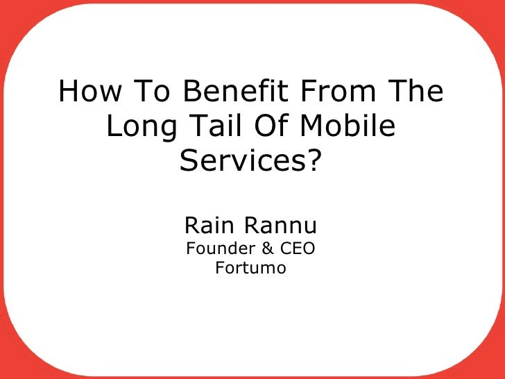 How To Benefit From The Long Tail Of Mobile Services?  Rain Rannu Founder & CEO Fortumo