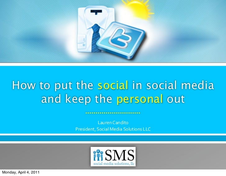 How to put the social in social media         and keep the personal out                                   LaurenCandito  ...