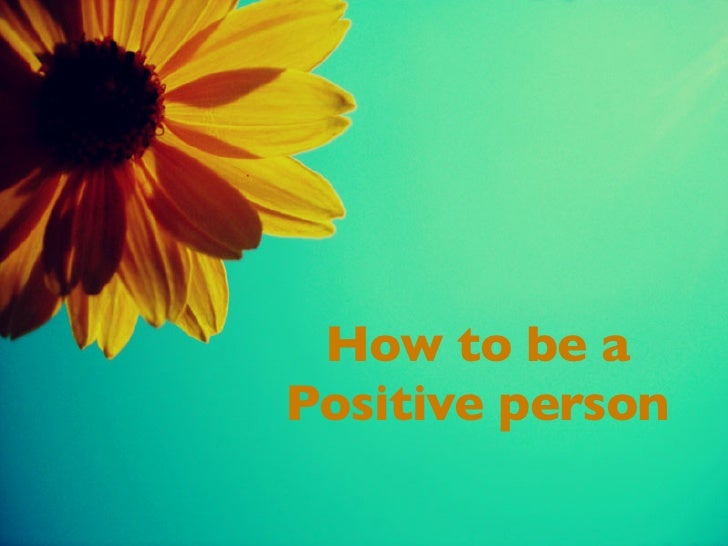 How to be a Positive person