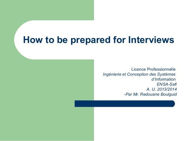 How to be prepared for Interviews Licence Professionnelle Ingénierie et Conception des Systèmes d'Information ENSA-Safi A....