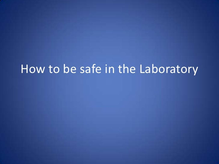 How to be safe in the Laboratory<br />